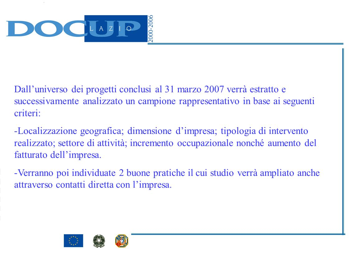 Dall'universo dei progetti conclusi al 31 marzo 2007 verrà estratto e successivamente analizzato un campione rappresentativo in base ai seguenti criteri: