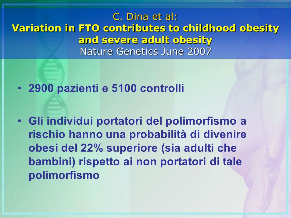 C. Dina et al: Variation in FTO contributes to childhood obesity and severe adult obesity Nature Genetics June 2007