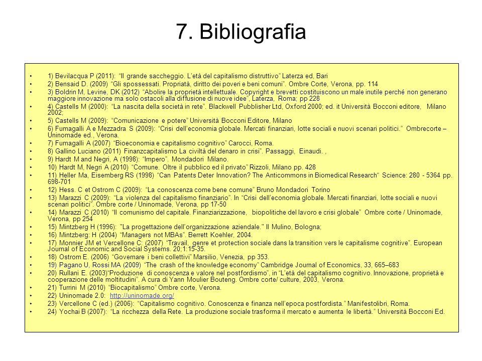 7. Bibliografia 1) Bevilacqua P (2011): Il grande saccheggio. L'età del capitalismo distruttivo Laterza ed, Bari.