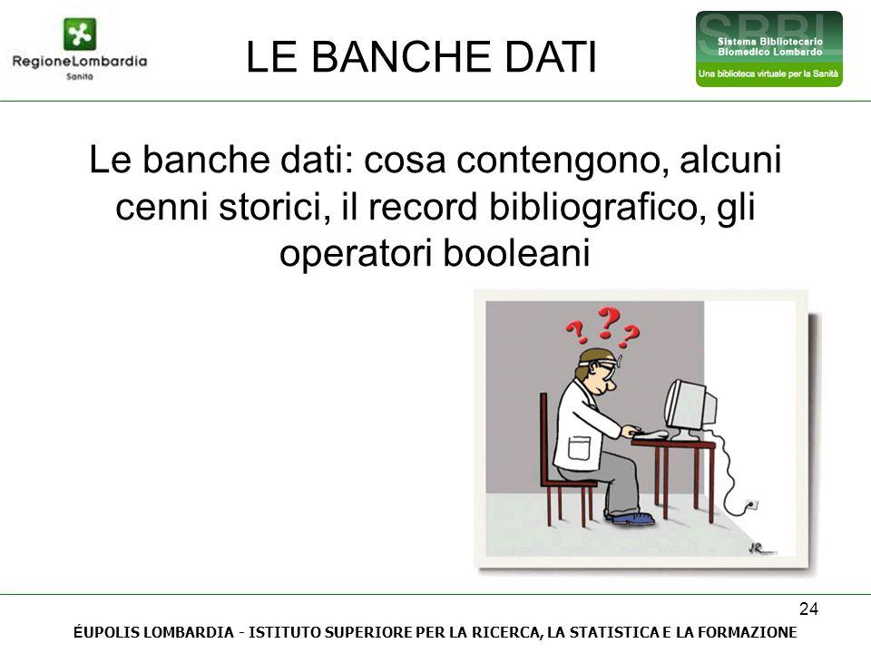 LE BANCHE DATI Le banche dati: cosa contengono, alcuni cenni storici, il record bibliografico, gli operatori booleani.