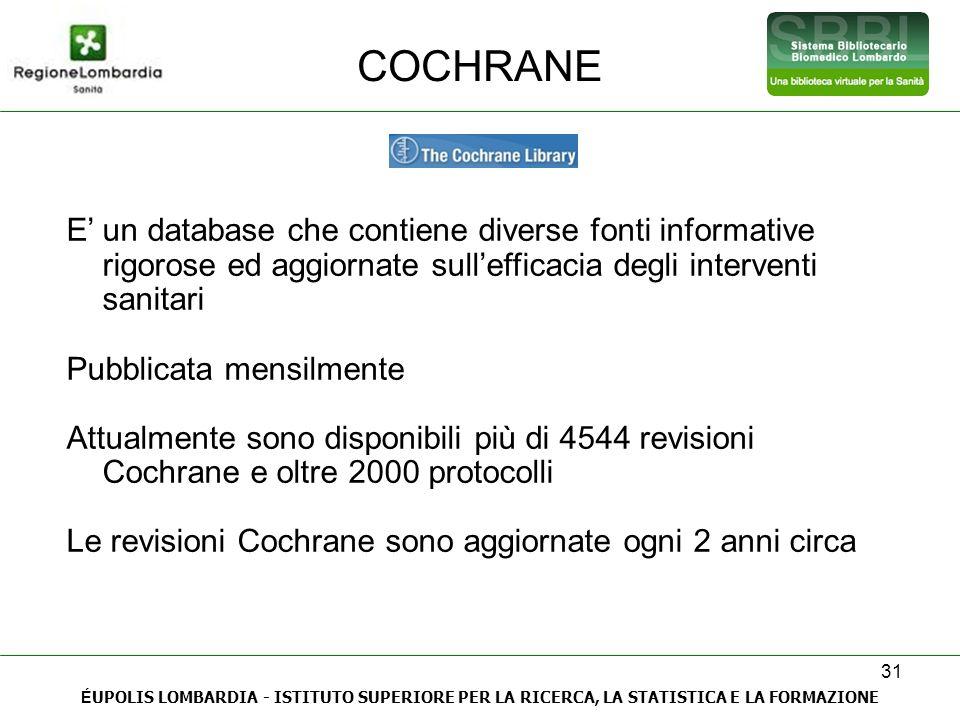 COCHRANE E' un database che contiene diverse fonti informative rigorose ed aggiornate sull'efficacia degli interventi sanitari.