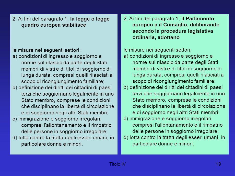 2. Ai fini del paragrafo 1, la legge o legge quadro europea stabilisce