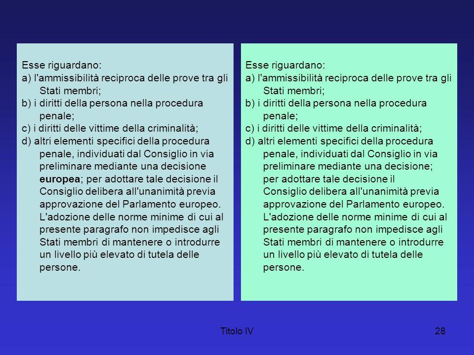 Esse riguardano: a) l ammissibilità reciproca delle prove tra gli Stati membri; b) i diritti della persona nella procedura penale;