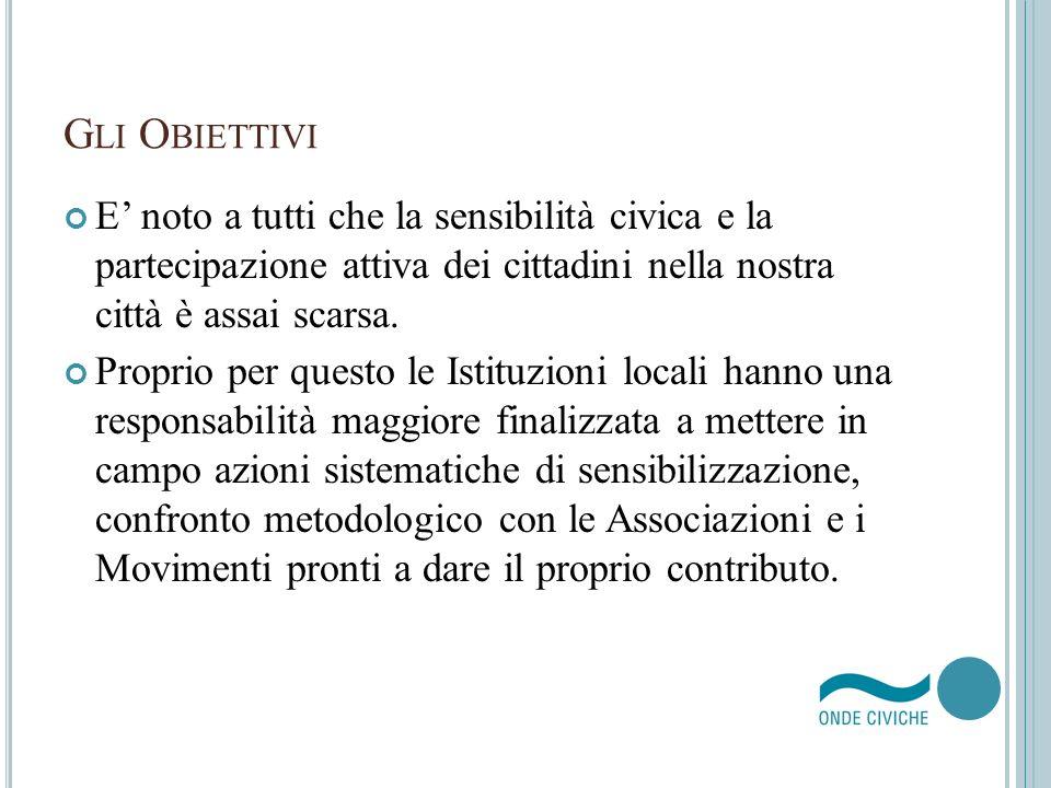 Gli Obiettivi E' noto a tutti che la sensibilità civica e la partecipazione attiva dei cittadini nella nostra città è assai scarsa.