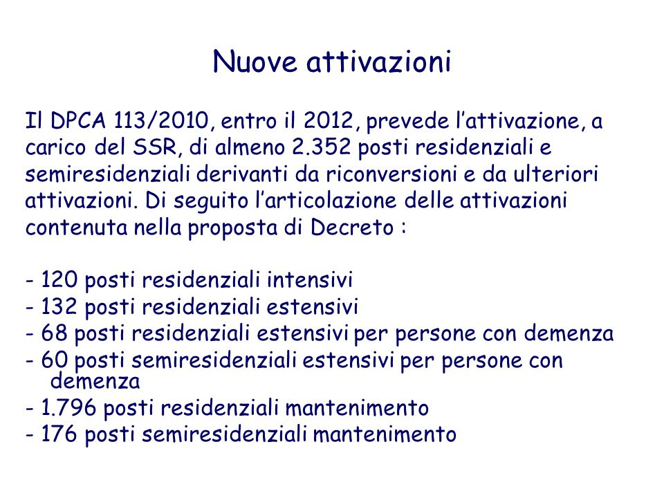 Nuove attivazioni Il DPCA 113/2010, entro il 2012, prevede l'attivazione, a. carico del SSR, di almeno 2.352 posti residenziali e.