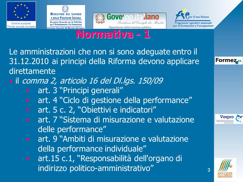 Normativa - 1 Le amministrazioni che non si sono adeguate entro il 31.12.2010 ai principi della Riforma devono applicare direttamente.