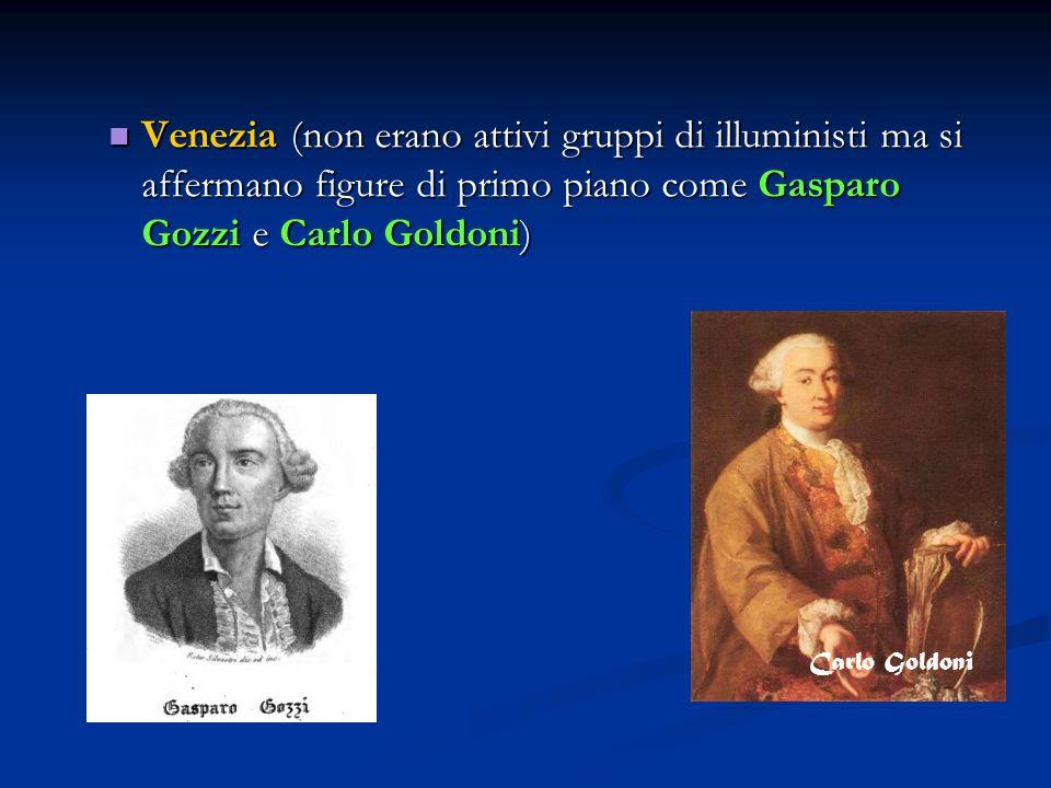 Venezia (non erano attivi gruppi di illuministi ma si affermano figure di primo piano come Gasparo Gozzi e Carlo Goldoni)