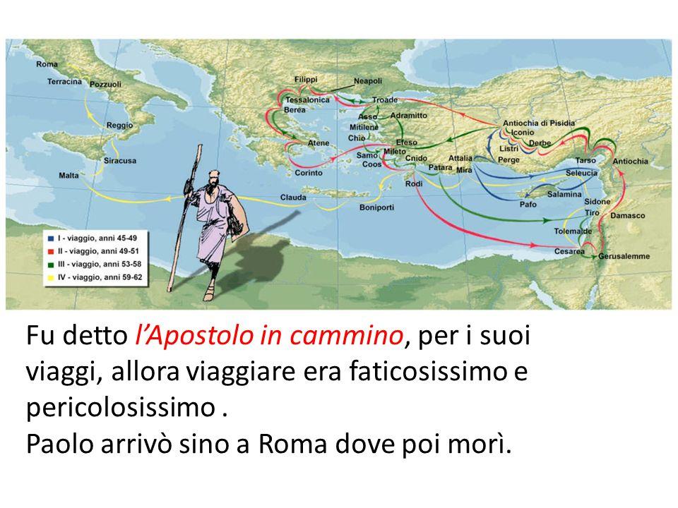 Fu detto l'Apostolo in cammino, per i suoi viaggi, allora viaggiare era faticosissimo e pericolosissimo .