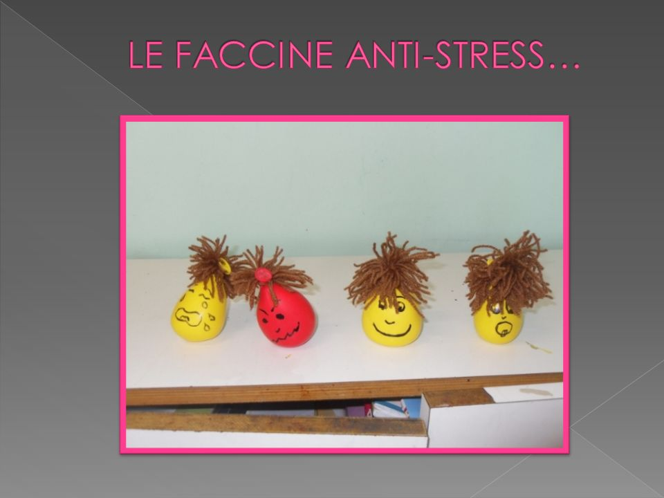 LE FACCINE ANTI-STRESS…