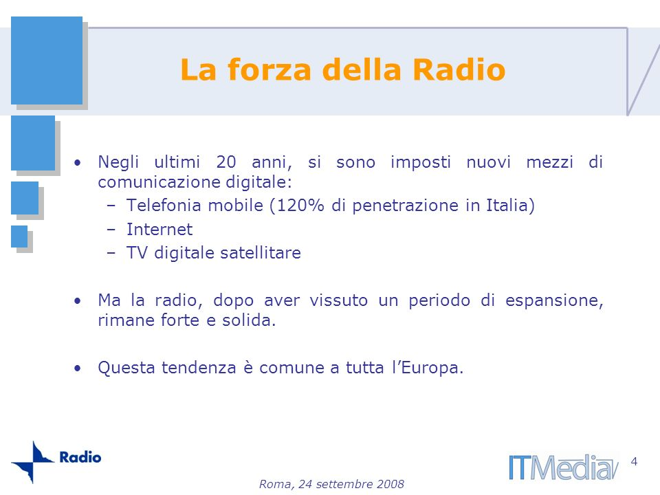 La forza della RadioNegli ultimi 20 anni, si sono imposti nuovi mezzi di comunicazione digitale: Telefonia mobile (120% di penetrazione in Italia)