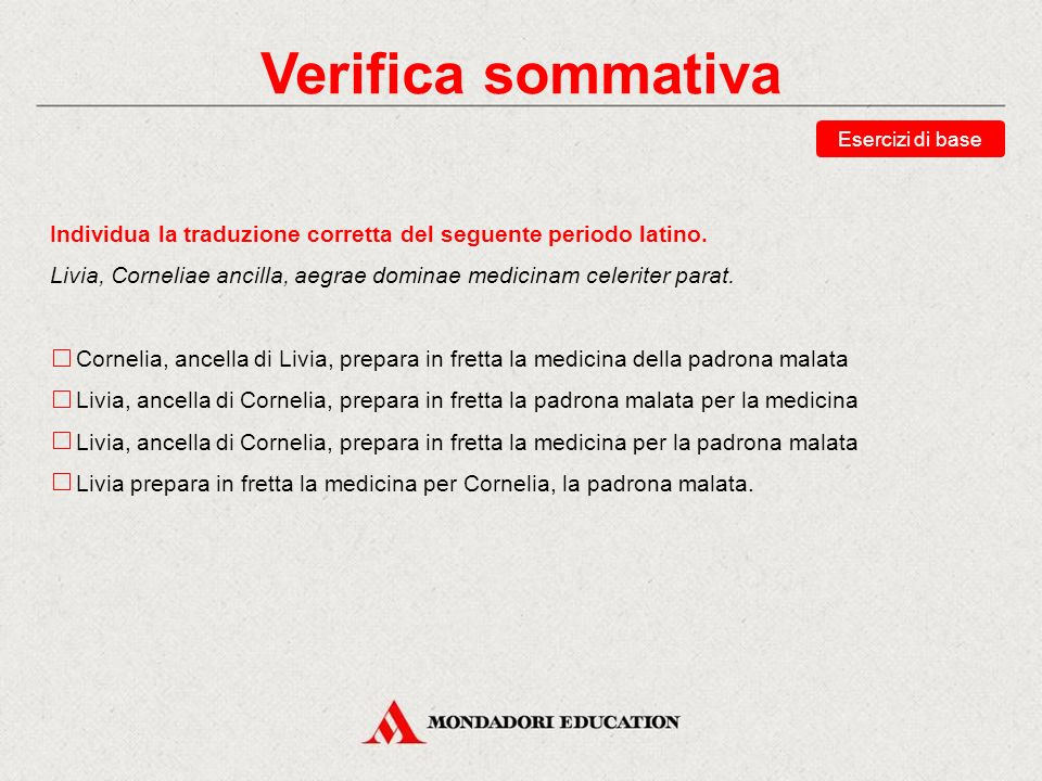 Verifica sommativa Esercizi di base. Individua la traduzione corretta del seguente periodo latino.