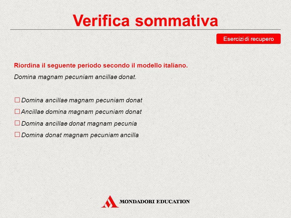 Verifica sommativa Esercizi di recupero. Riordina il seguente periodo secondo il modello italiano.