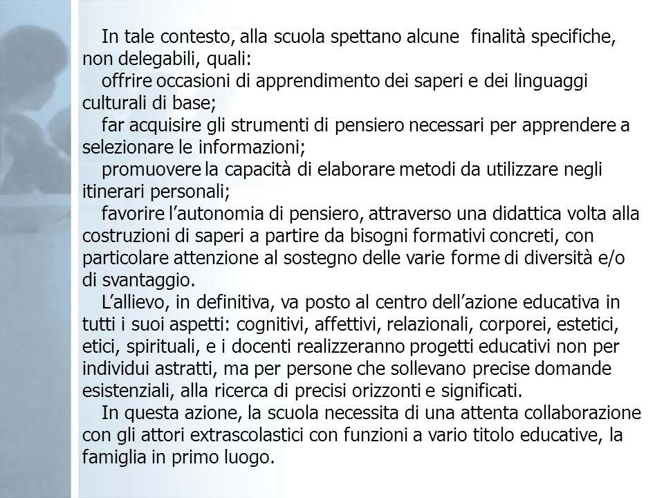 In tale contesto, alla scuola spettano alcune finalità specifiche, non delegabili, quali: