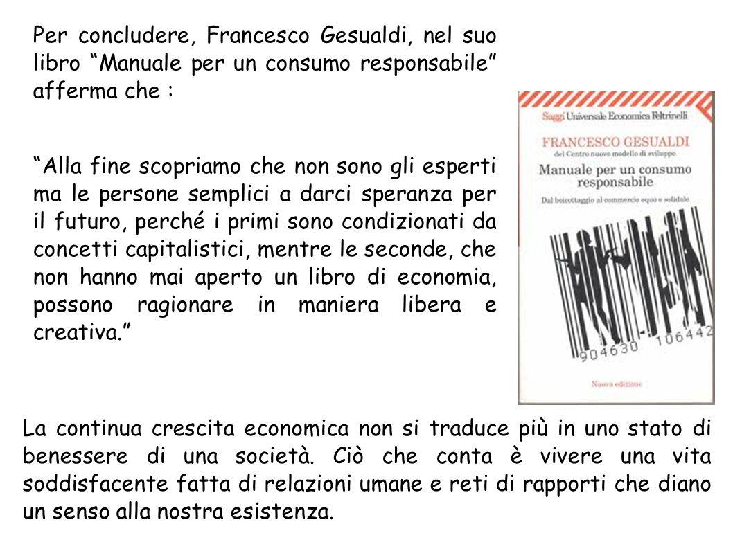 Per concludere, Francesco Gesualdi, nel suo libro Manuale per un consumo responsabile afferma che :