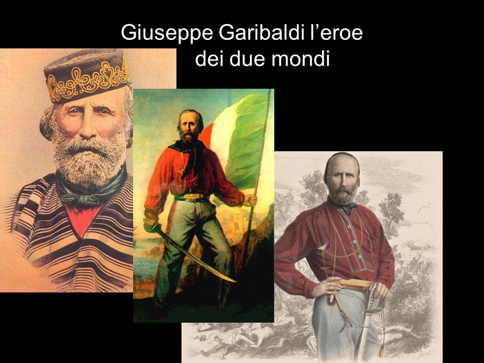 Giuseppe Garibaldi l'eroe dei due mondi