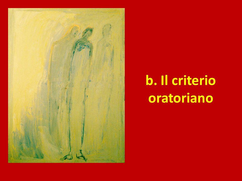 b. Il criterio oratoriano