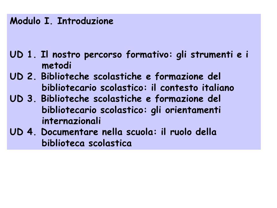 Modulo I. IntroduzioneUD 1. Il nostro percorso formativo: gli strumenti e i. metodi. UD 2. Biblioteche scolastiche e formazione del.