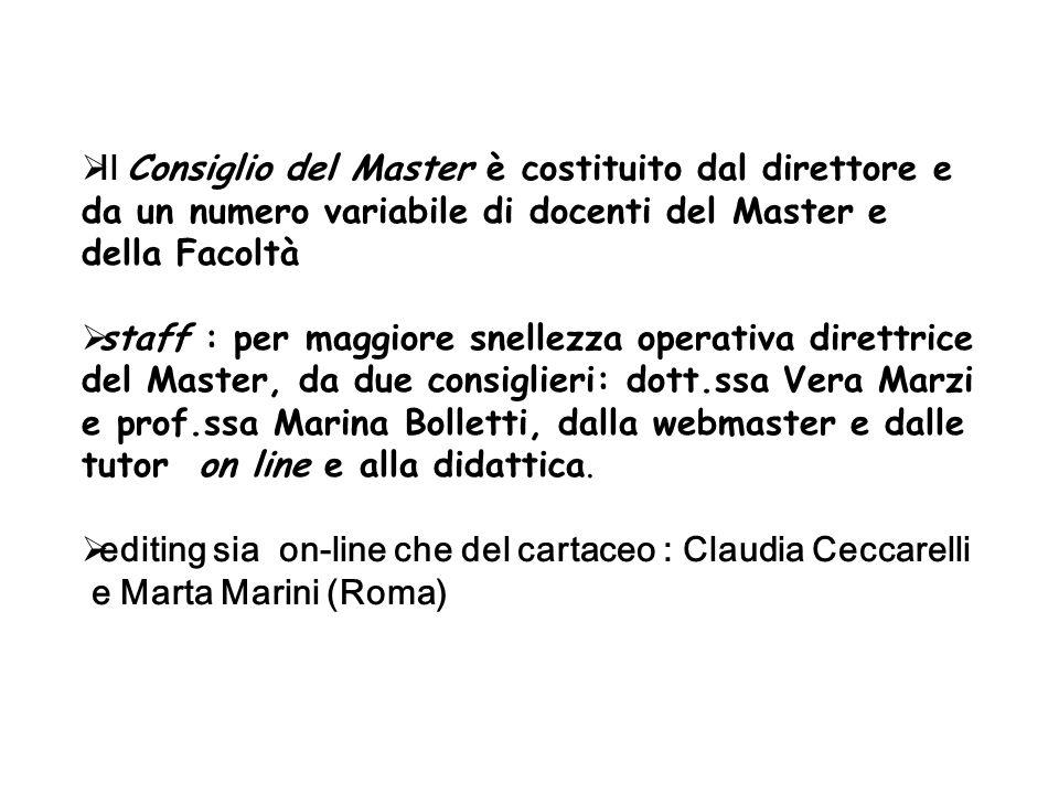 Il Consiglio del Master è costituito dal direttore e da un numero variabile di docenti del Master e della Facoltà