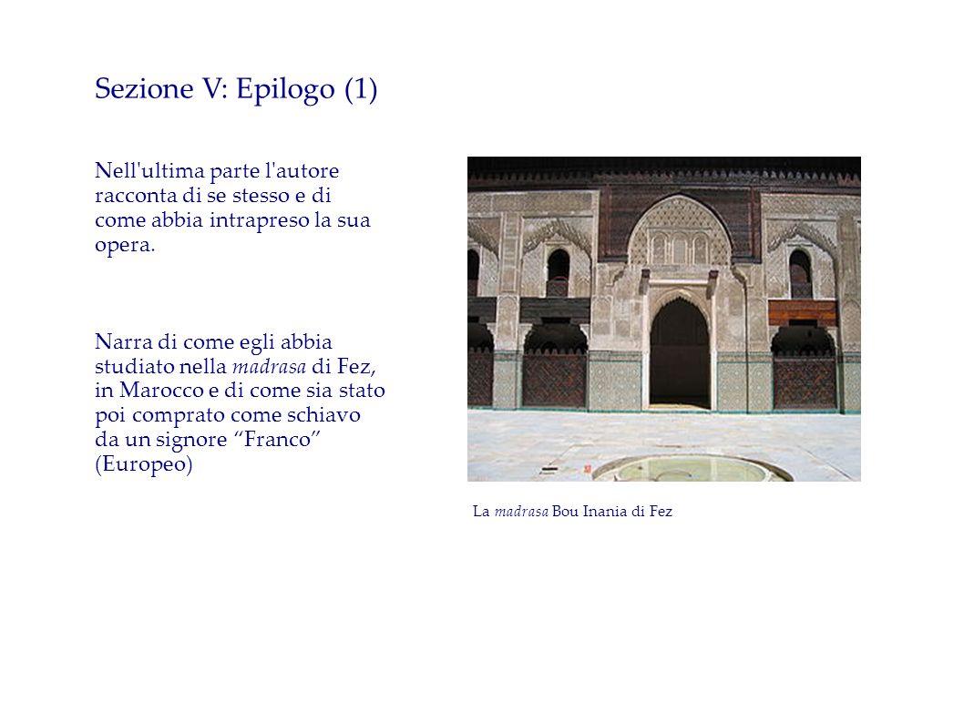 Sezione V: Epilogo (1) Nell ultima parte l autore racconta di se stesso e di come abbia intrapreso la sua opera.