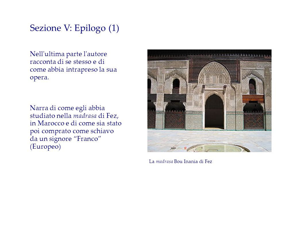 Sezione V: Epilogo (1)Nell ultima parte l autore racconta di se stesso e di come abbia intrapreso la sua opera.