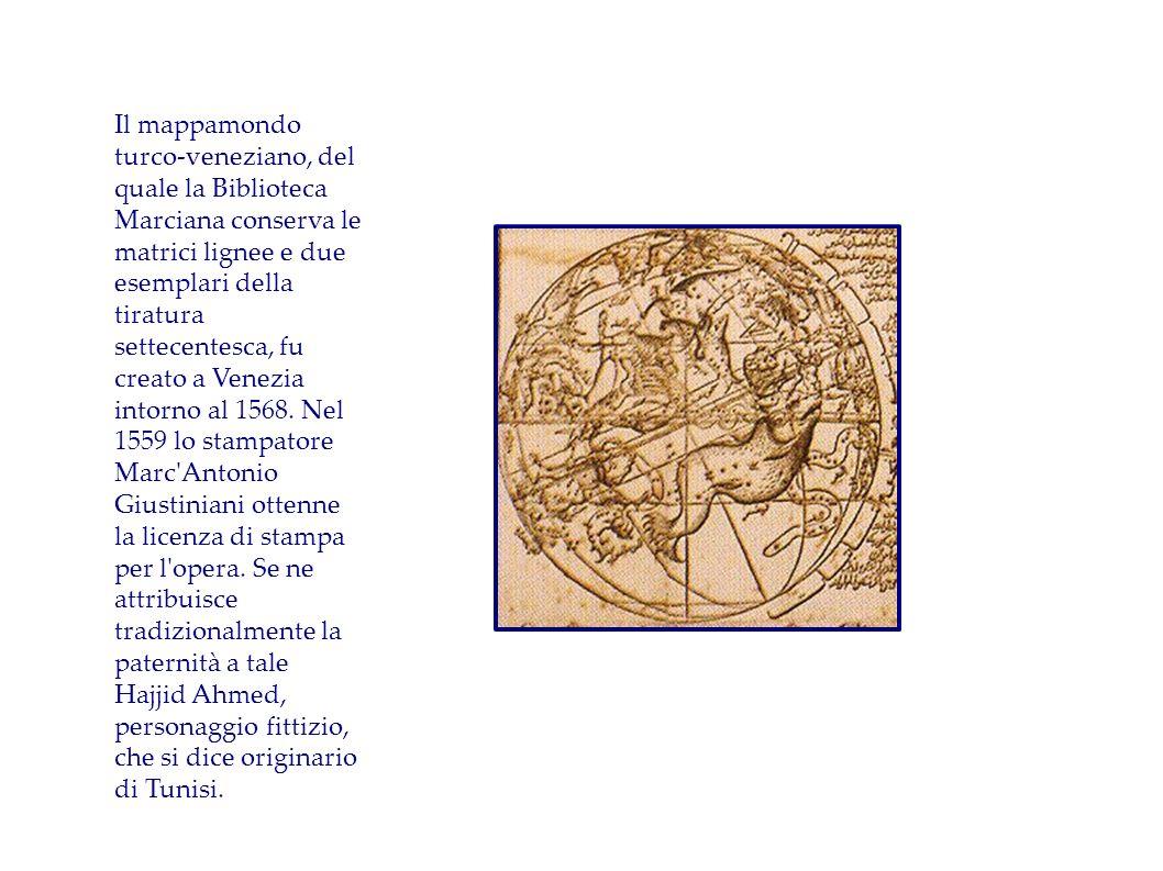 Il mappamondo turco-veneziano, del quale la Biblioteca Marciana conserva le matrici lignee e due esemplari della tiratura settecentesca, fu creato a Venezia intorno al 1568.