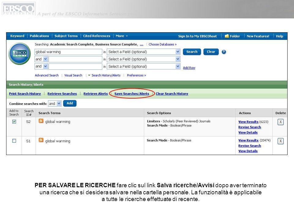 PER SALVARE LE RICERCHE fare clic sul link Salva ricerche/Avvisi dopo aver terminato una ricerca che si desidera salvare nella cartella personale.