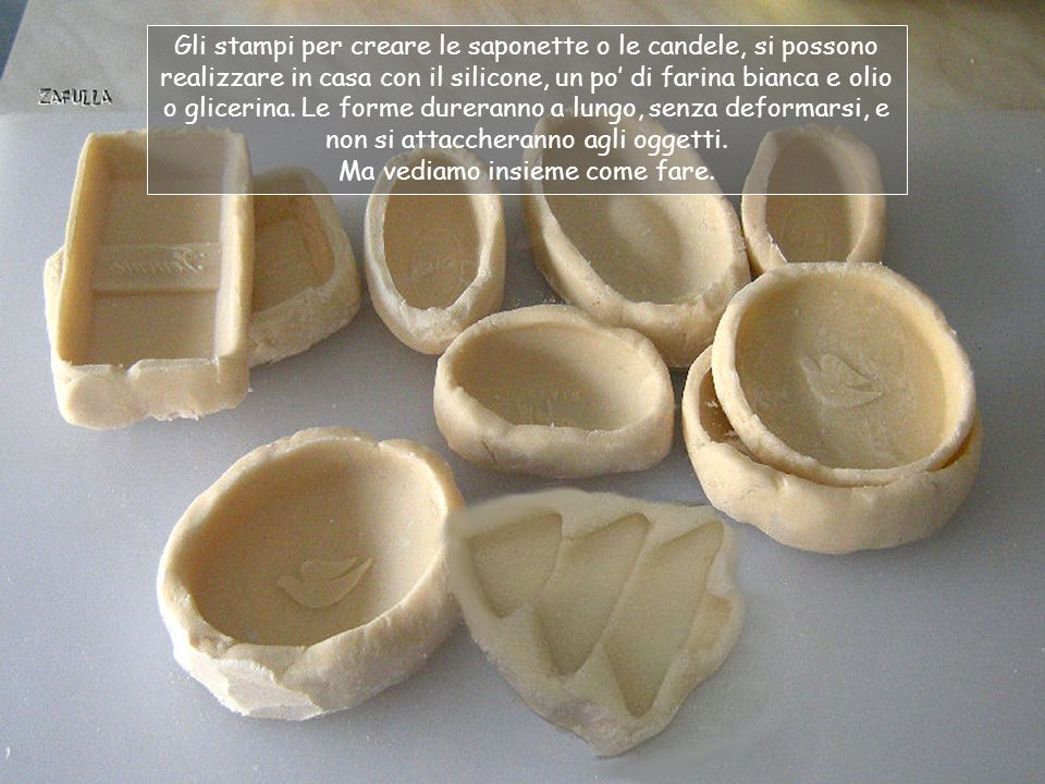 Gli stampi per creare le saponette o le candele, si possono realizzare in casa con il silicone, un po' di farina bianca e olio o glicerina.
