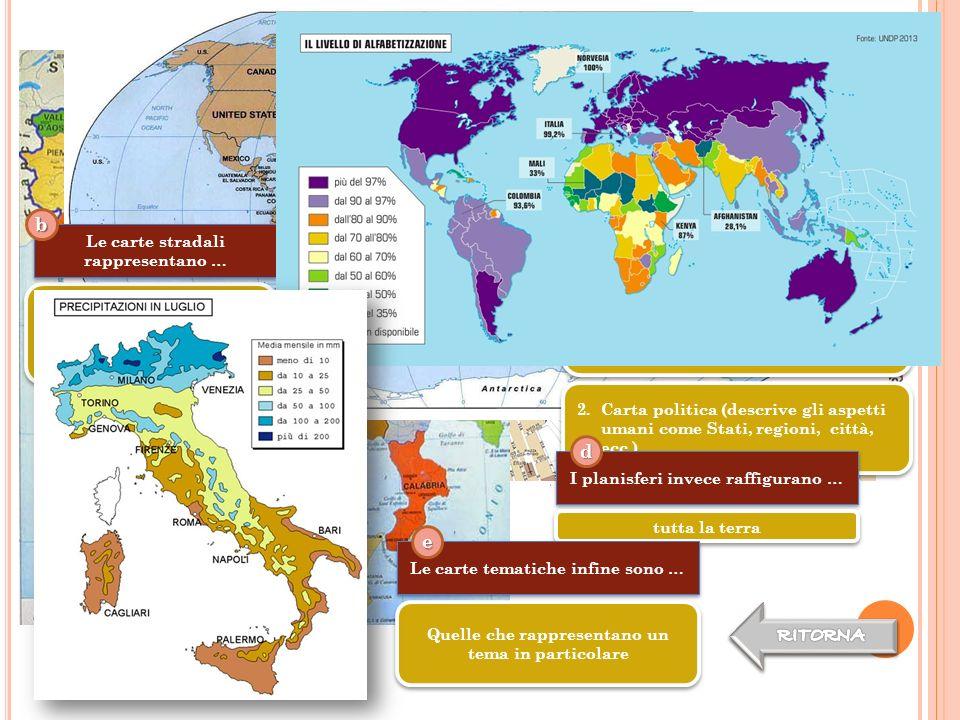c b d a e RITORNA RITORNA Le carte geografiche rappresentano …
