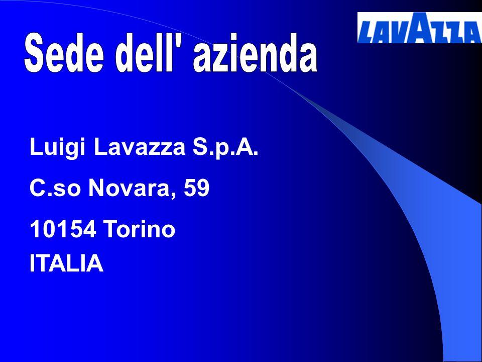 Sede dell azienda Luigi Lavazza S.p.A. C.so Novara, 59 10154 Torino ITALIA