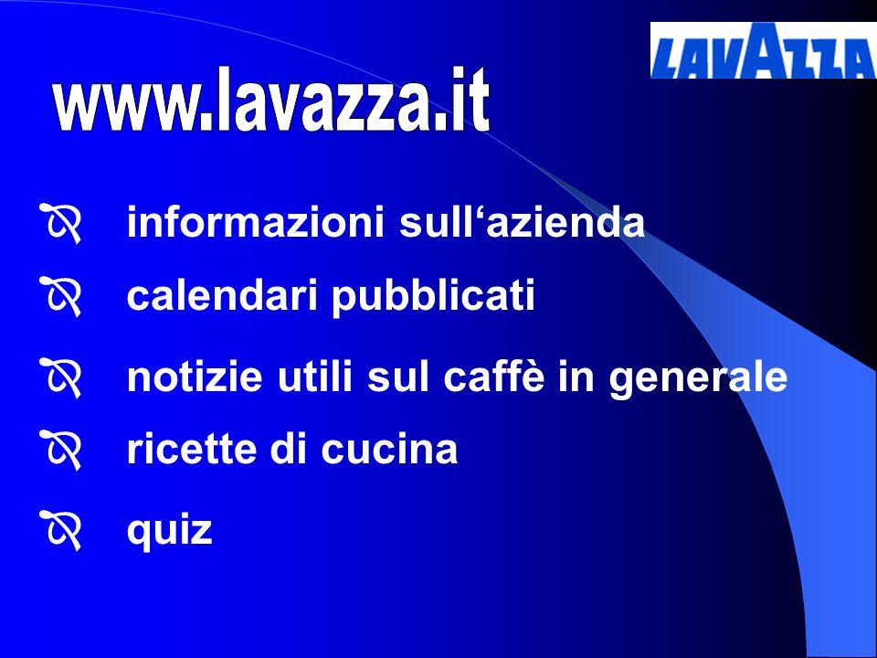 www.lavazza.it informazioni sull'azienda. calendari pubblicati. notizie utili sul caffè in generale.