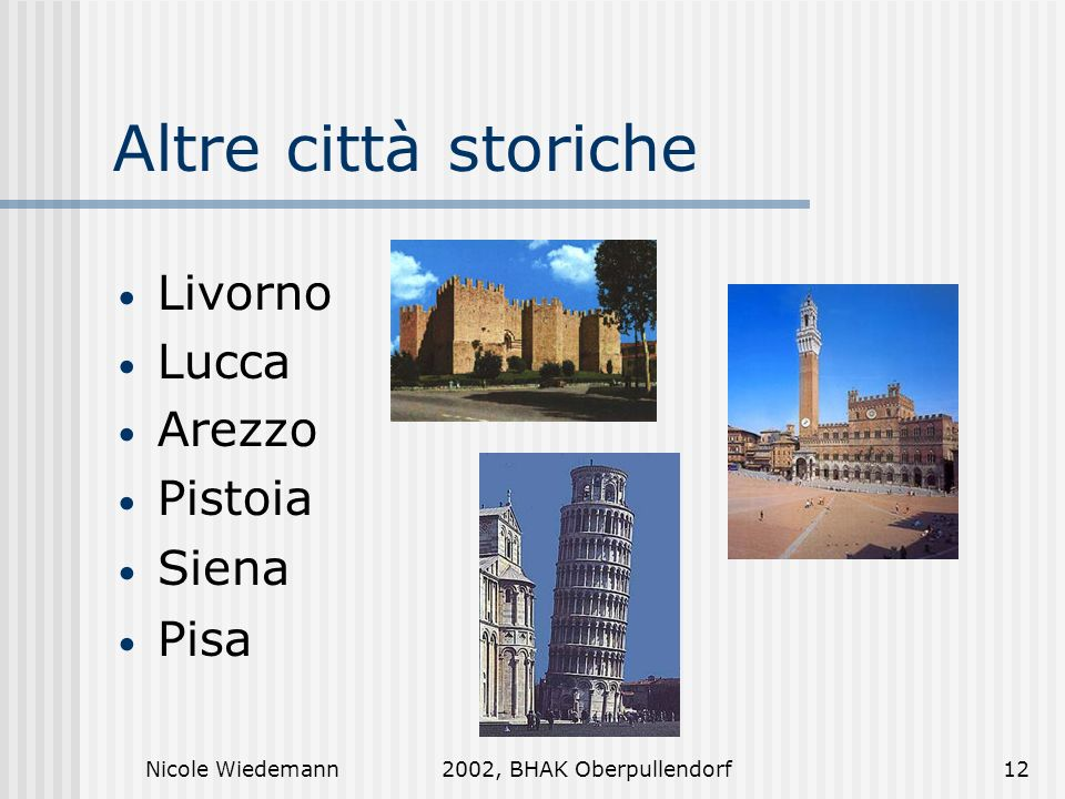 Altre città storiche Livorno Lucca Arezzo Pistoia Siena Pisa