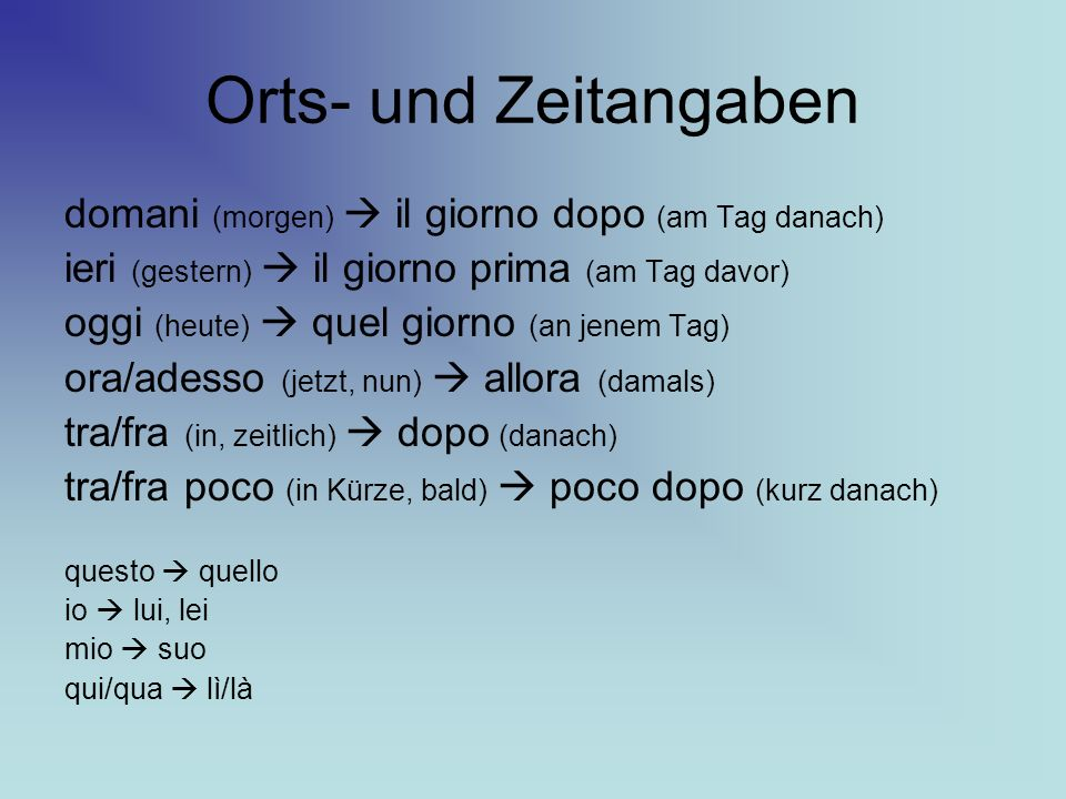 Orts- und Zeitangaben domani (morgen)  il giorno dopo (am Tag danach)