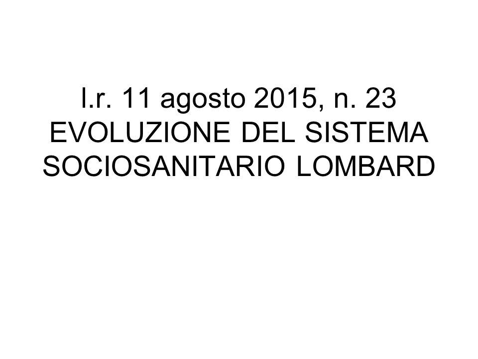 l.r. 11 agosto 2015, n. 23 EVOLUZIONE DEL SISTEMA SOCIOSANITARIO LOMBARD
