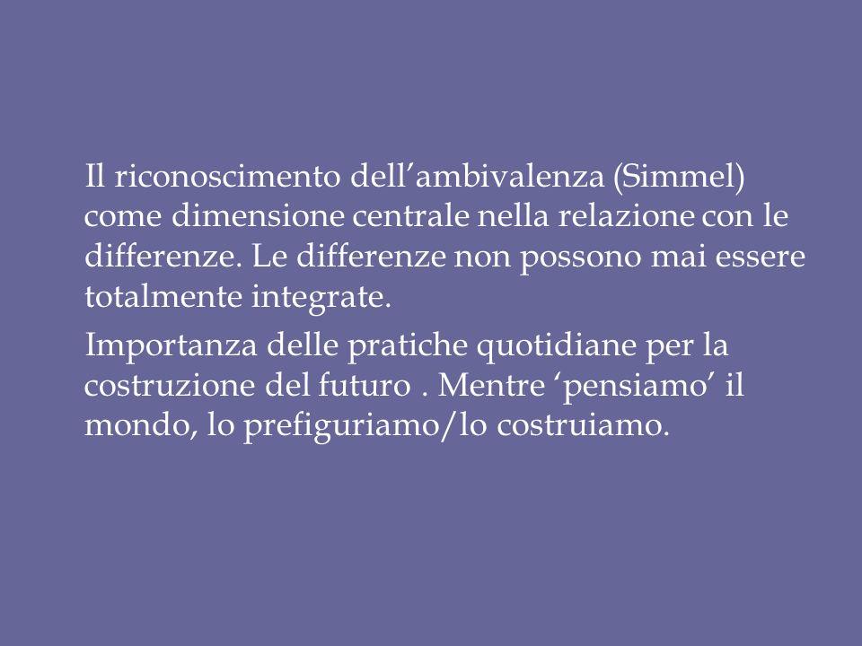 Il riconoscimento dell'ambivalenza (Simmel) come dimensione centrale nella relazione con le differenze.