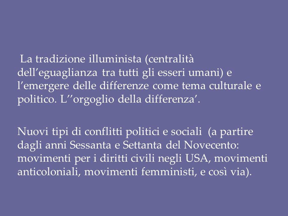 La tradizione illuminista (centralità dell'eguaglianza tra tutti gli esseri umani) e l'emergere delle differenze come tema culturale e politico. L''orgoglio della differenza'.