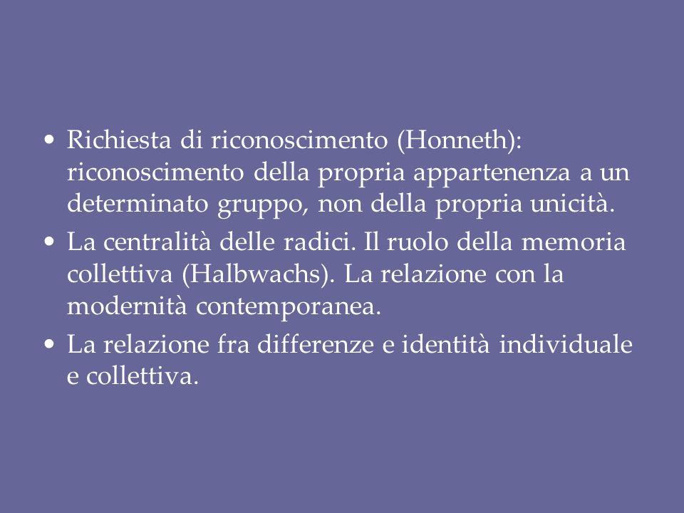 Richiesta di riconoscimento (Honneth): riconoscimento della propria appartenenza a un determinato gruppo, non della propria unicità.