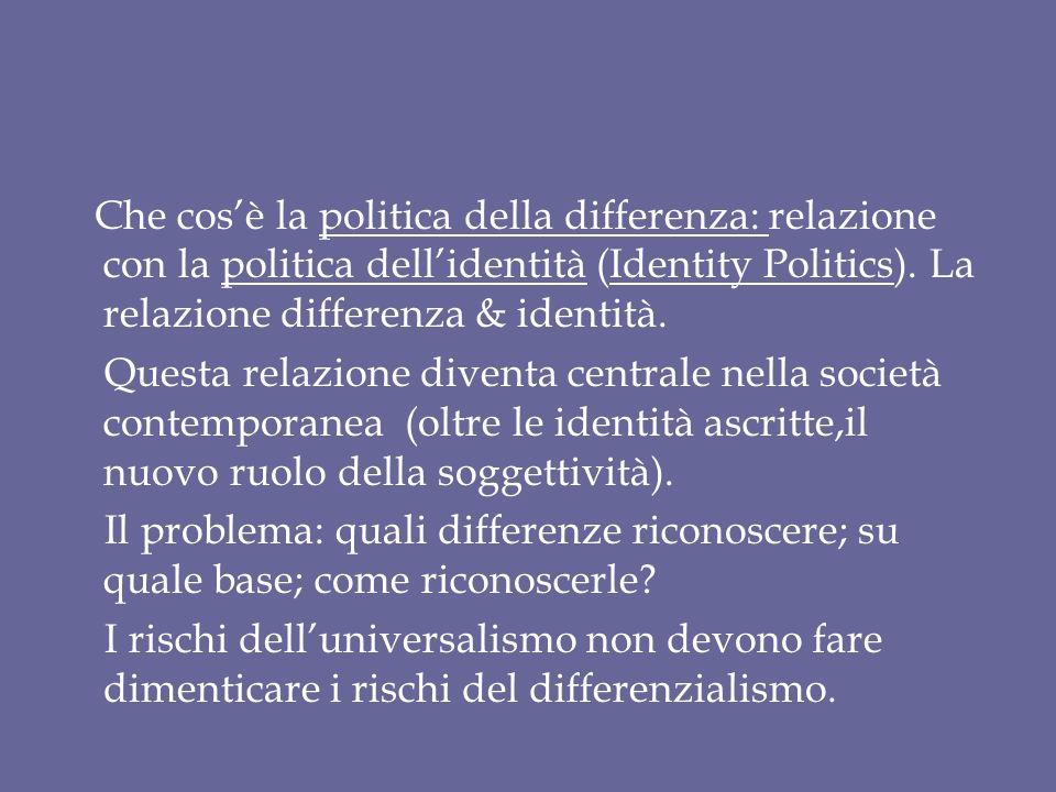 Che cos'è la politica della differenza: relazione con la politica dell'identità (Identity Politics). La relazione differenza & identità.