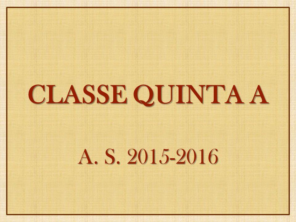 CLASSE QUINTA A A. S. 2015-2016
