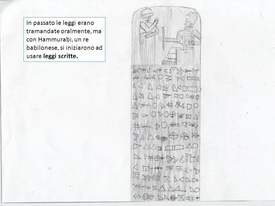 In passato le leggi erano tramandate oralmente, ma con Hammurabi, un re babilonese, si iniziarono ad usare leggi scritte.