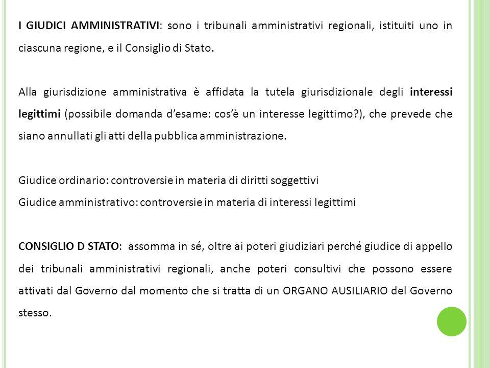 I GIUDICI AMMINISTRATIVI: sono i tribunali amministrativi regionali, istituiti uno in ciascuna regione, e il Consiglio di Stato.