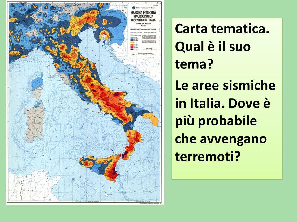 Carta tematica. Qual è il suo tema. Le aree sismiche in Italia