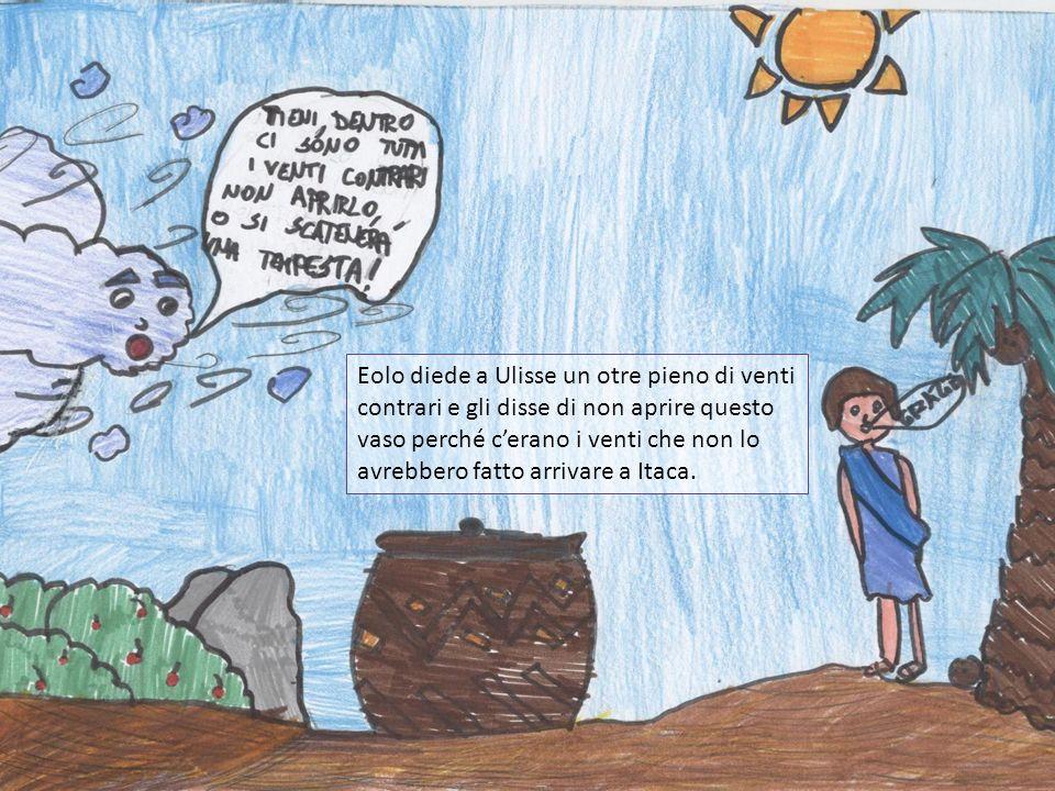 Eolo diede a Ulisse un otre pieno di venti contrari e gli disse di non aprire questo vaso perché c'erano i venti che non lo avrebbero fatto arrivare a Itaca.