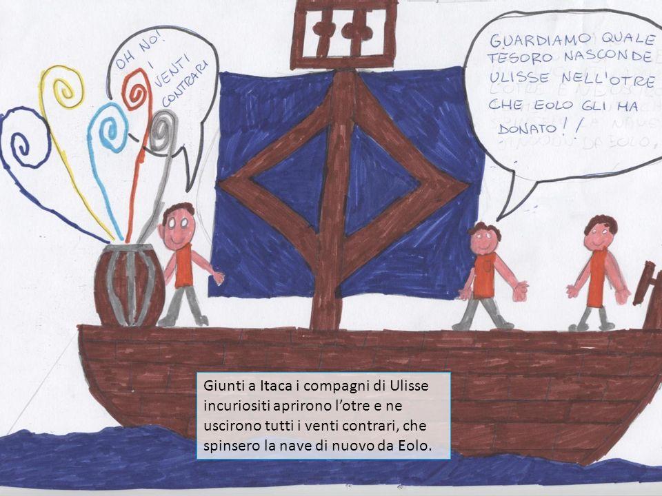 Giunti a Itaca i compagni di Ulisse incuriositi aprirono l'otre e ne uscirono tutti i venti contrari, che spinsero la nave di nuovo da Eolo.