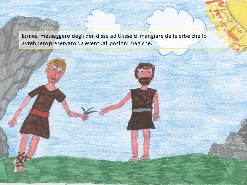 Ermes, messaggero degli dei, disse ad Ulisse di mangiare delle erbe che lo avrebbero preservato da eventuali pozioni magiche.