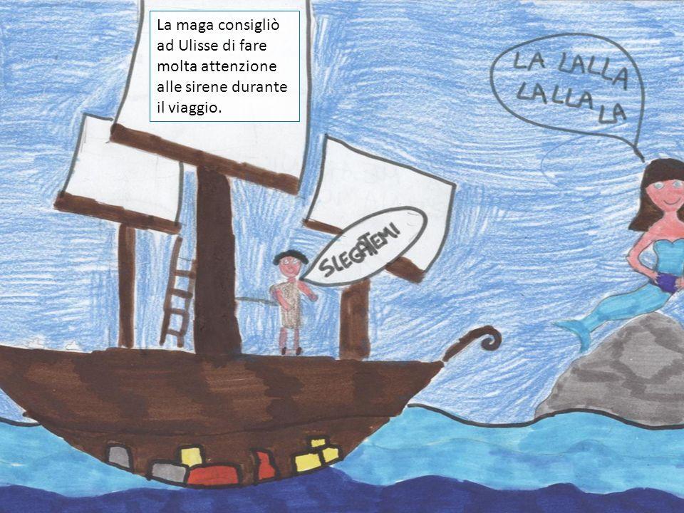 La maga consigliò ad Ulisse di fare molta attenzione alle sirene durante il viaggio.
