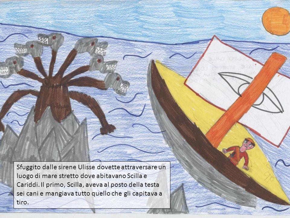 Sfuggito dalle sirene Ulisse dovette attraversare un luogo di mare stretto dove abitavano Scilla e Cariddi.