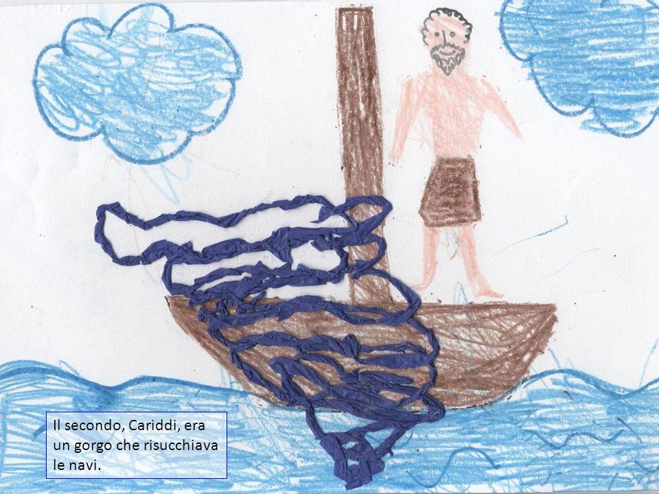 Il secondo, Cariddi, era un gorgo che risucchiava le navi.
