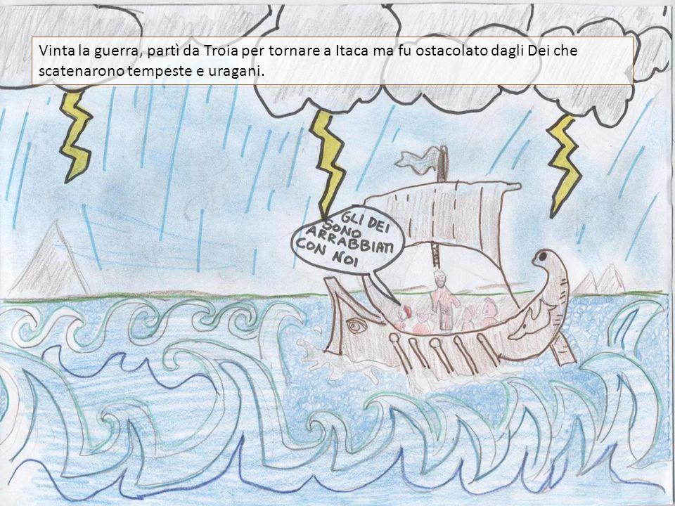 Vinta la guerra, partì da Troia per tornare a Itaca ma fu ostacolato dagli Dei che scatenarono tempeste e uragani.