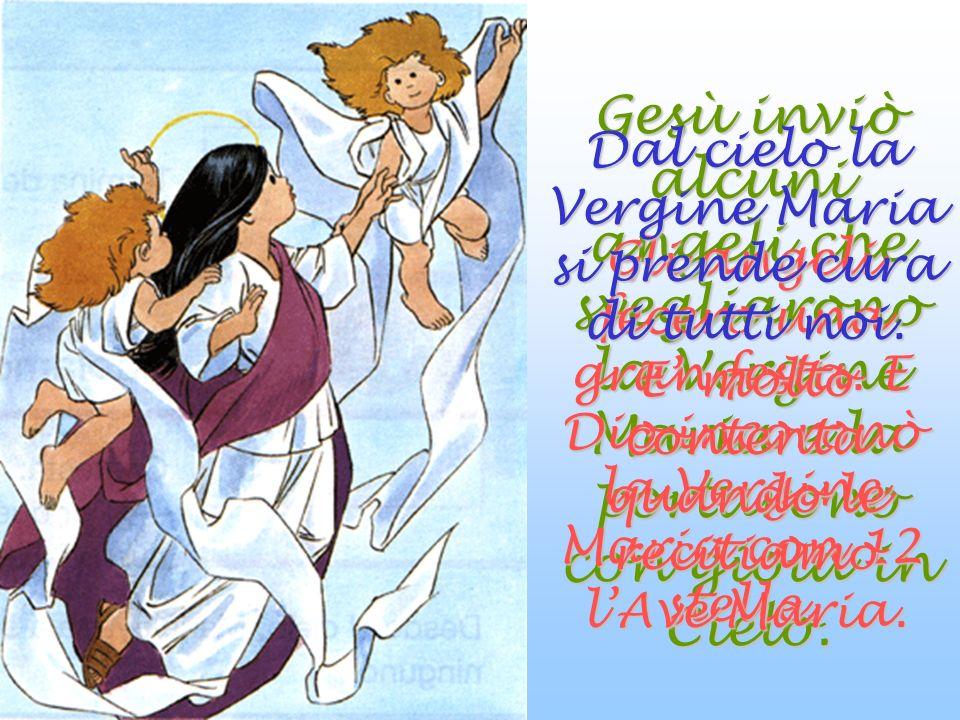 Gesù inviò alcuni angeli che svegliarono la Vergine Maria e la portarono con gioia in Cielo.