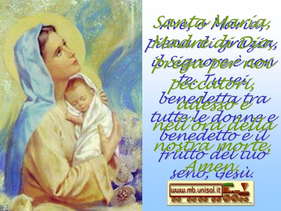 Santa María, Madre di Dio, prega per noi peccatori, adesso e nell'ora della nostra morte, Amen.